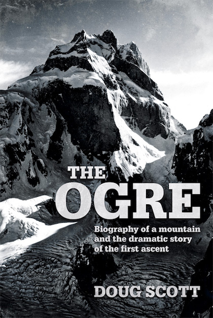 Book Review: The Ogre: Biography of a mountain and the  dramatic story of the first ascent