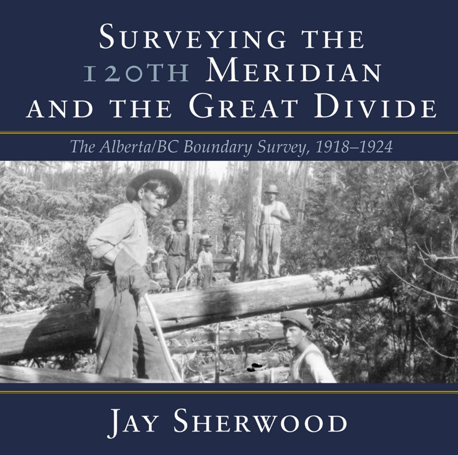 Book Review: Surveying the 120th Meridian and the Great Divide: The Alberta-BC Boundary Survey, 1918-1924